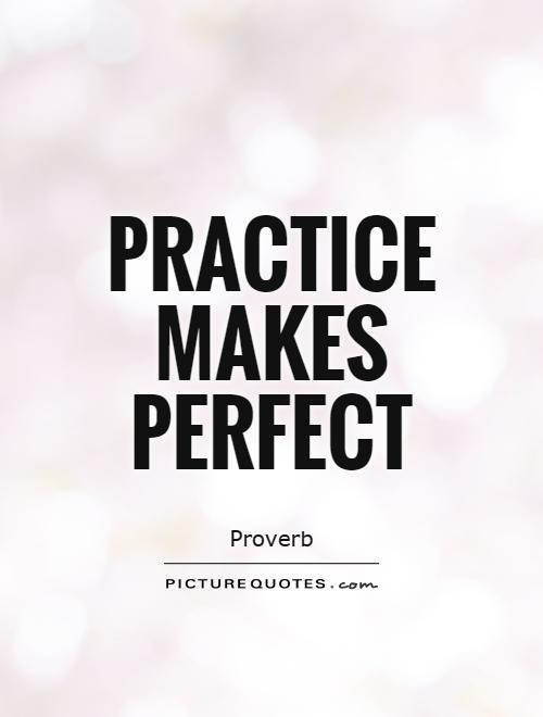 Perfect practice makes perfect essay