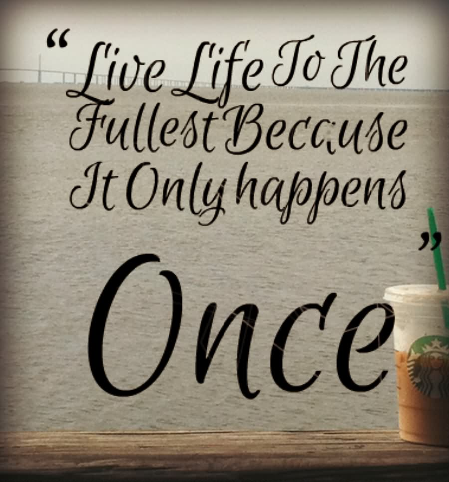 Live Quotes 65 Cute Live Quotes That Inspire You To Live Happily  Parryz